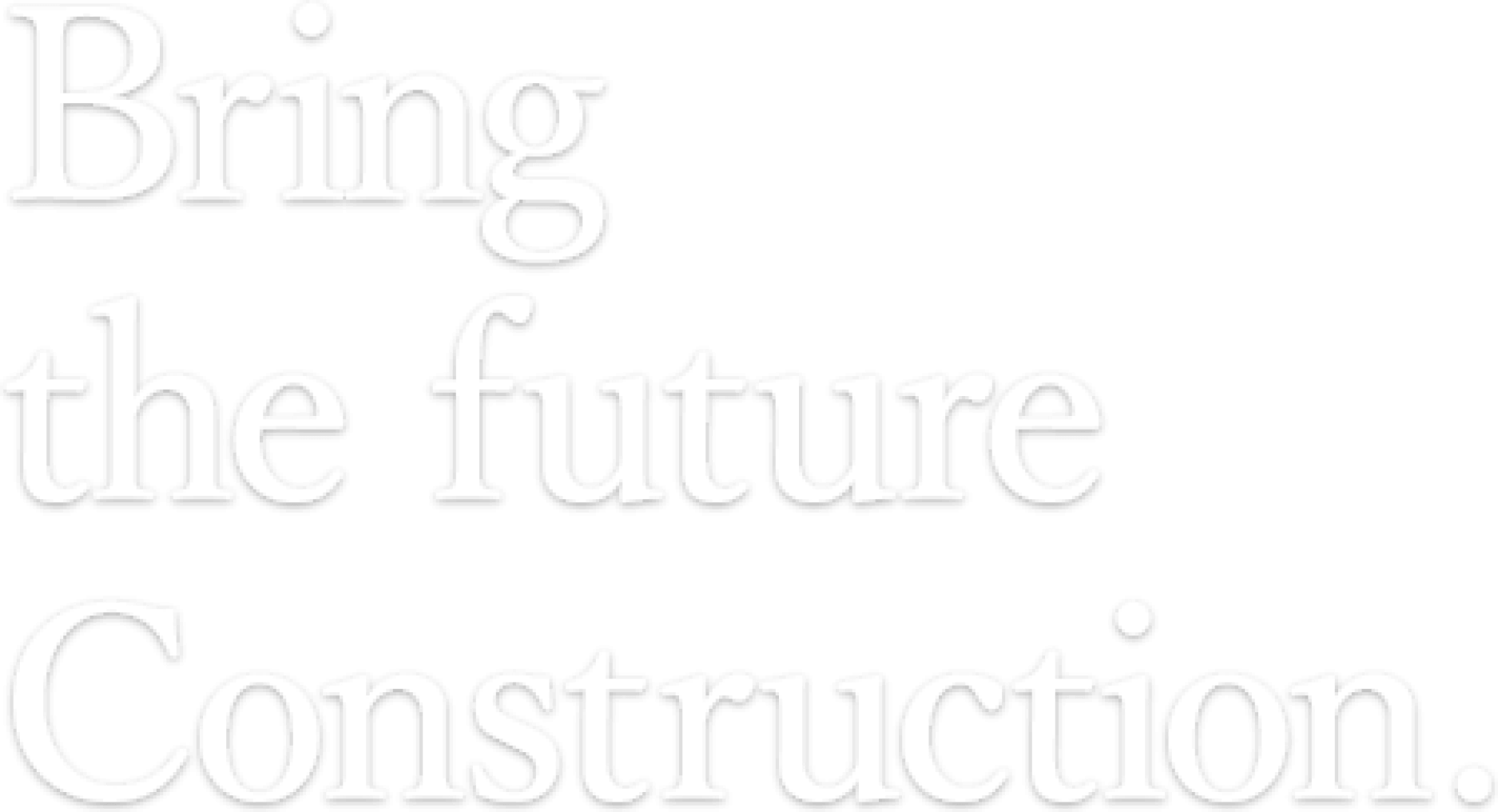 Bring the future Construction