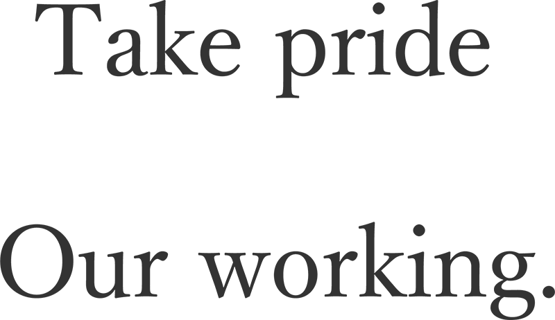 Take pride Our working
